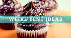 Ready to move beyond just giving up chocolate? Last year we gave you 25 Creative Ideas for Lent. This year, we wanted to expand upon that list. Except, if you know us, you know we like to make things a bit . . . well . . . more interesting. So here's a list of weird things to do for lent. The best part is that even though they're a bit odd, they will actually help you to be holy!