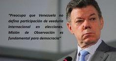 El presidente colombiano, Juan Manuel Santos, expresó este viernes su preocupación porque Venezuela no ha autorizado que una misión de observación electora