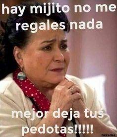 Cuando le preguntas a tu Mamá que quiere en su diá. Funny Spanish Memes, Spanish Humor, Spanish Quotes, 9gag Funny, Funny Memes, Carmen Salinas, Animals Tumblr, Haha, Community