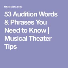 53 Audition Words & Phrases You Need to Know   Musical Theater Tips