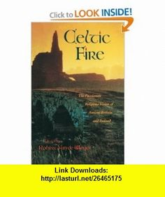 Celtic Fire The Passionate Religious Vision of Ancient Britain and Ireland (9780385419581) Robert Van De Weyer , ISBN-10: 0385419589  , ISBN-13: 978-0385419581 ,  , tutorials , pdf , ebook , torrent , downloads , rapidshare , filesonic , hotfile , megaupload , fileserve