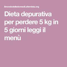 Dieta depurativa per perdere 5 kg in 5 giorni leggi il menù