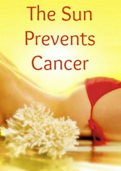 SAFE sun exposure doesn't cause cancer, it prevents it