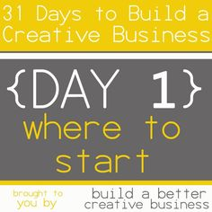 31 Days to Build a Creative Business: Where to Start {Day 1}