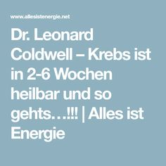 Leonard Coldwell – Krebs ist in Wochen heilbar und so gehts…! Dr Leonards, Natural Cancer Cures, The Cure, Health Fitness, Medical, Names, Alphabetical Order, Bb, Death