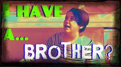I HAVE A BROTHER? ||Wren