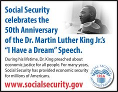 During his lifetime, Dr. King preached about economic justice for all people. For many years, Social Security has provided economic security for millions of Americans.