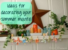 Lots of ideas for decorating your summer mantel!