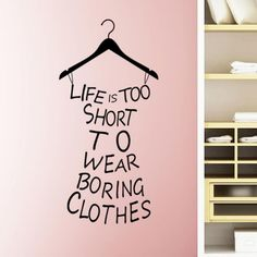 Amazing New Life Is Too Short To Wear Boring Clothes Vinyl Wall Art Sticker Decal Mural