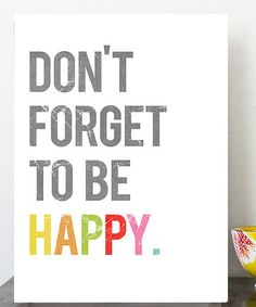 don't forget to be happy. #quote #print #zulily *love