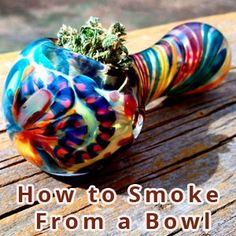 How to Smoke From a Bowl – Best Ultimate Step by Step Guide