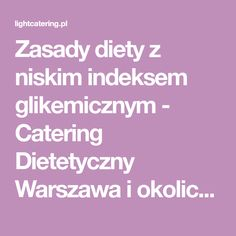 Zasady diety z niskim indeksem glikemicznym - Catering Dietetyczny Warszawa i okolice - Light Catering Catering, Catering Business, Gastronomia
