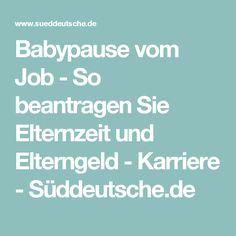 Babypause vom Job - So beantragen Sie Elternzeit und Elterngeld - Karriere - Süddeutsche.de