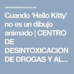 Cuando 'Hello Kitty' no es un dibujo animado   CENTRO DE DESINTOXICACION DE DROGAS Y ALCOHOL TF 91 855 35 15