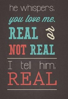 tell him it's REAL