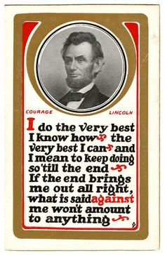 I do the very best I know how the very best I can and I mean to keep doing so 'till the end. If the end brings me out all right, what is said against me won't amount to anything. ~ Abraham Lincoln