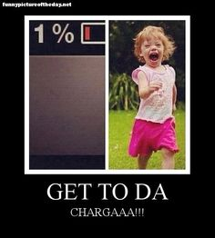 This is so me when my battery life gets down to 5%
