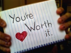You're Worth it! <3 You're all worth it, and You should never. ever think otherwise! :)