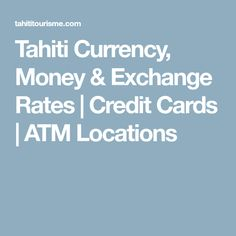 Tahiti Currency Money Exchange Rates Credit Cards Atm Locations