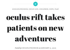 see this blog post to watch this fun video of patients getting a chance to experience oculus rift inside the walls of c.s. mott children's hospital in michigan. #childlifechick #childlifespecialist #CCLS #coping #hospitalization #play  childlifechick.wordpress.com