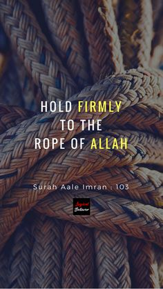 Hold firmly the rope (al -Qur'an) of Allah tightly Islamic Qoutes, Islamic Messages, Islamic Inspirational Quotes, Muslim Quotes, Religious Quotes, Hadith Quotes, Allah Quotes, Quran Quotes, Prophet Muhammad Quotes