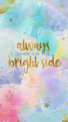 Always seek the bright side