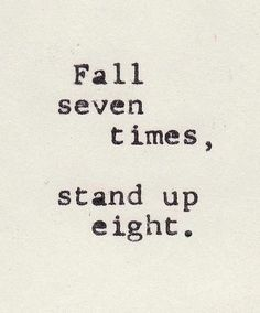 scottstartsover:  I'm not giving up. I'm not giving in. Tomorrow is another day.  Fall 7, Stand up 8.