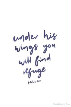 This comforting Bible verse from Psalm 91 reads 'Under his wings he will find refuge.' And is a good verse to send to someone who is grieving or who is having a tough time. Hand lettered by The Lettering Tree. Bible Verse For Grief, Encouraging Bible Quotes, Comforting Bible Verses, Bible Verses About Strength, Bible Verse Wall Art, Faith Quotes, Inspirational Quotes, Bible Verse Calligraphy, Calligraphy Art
