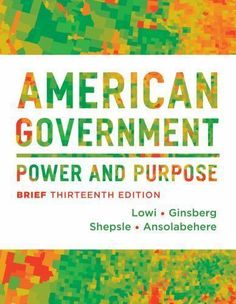 American Government : Power and Purpose by Kenneth A. Shepsle, Stephen Ansolabeh