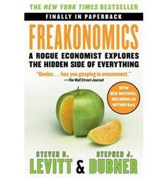 Freakonomics: A Rogue Economist Explores the Hidden Side of Everything   By Steven D. Levitt & Stephen J. Dubner