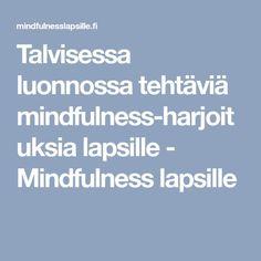 Talvisessa luonnossa tehtäviä mindfulness-harjoituksia lapsille - Mindfulness lapsille Mindfulness, Preschool, Teaching, Education, Feelings, Relax, Kid Garden, Kindergarten, Onderwijs