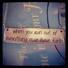 When you run out of everything else, have faith. #quote #alisamichelle #necklace. Call 818-763-2949 to order.