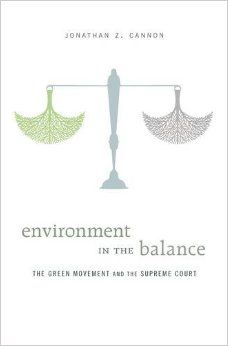 Environment in the Balance. Jonathan. Z. Cannon. c. 2015. --Call # 344.046 C22