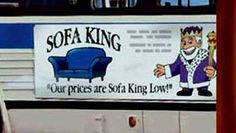 """""""Sofa . . King"""", """"Sofa..King"""", """"Sofa-King"""" ~~ SOFA KING!  Saying it quickly to yourself you realize why this Northampton UK advertiser was told by the advertising watchdog to ditch the catchphrase"""