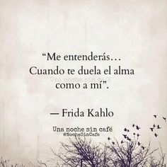 Image about frida kahlo in frases by Andrea Garavito Frida Quotes, Sad Quotes, Words Quotes, Wise Words, Love Quotes, Sayings, Spanish Quotes Love, Spanish Inspirational Quotes, French Quotes
