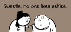 Sweetie, no one likes selfies - The Oatmeal The Oatmeal Comics, Funny Me, Just In Case, Laughter, Geek Stuff, Fictional Characters, Selfies, Flag, Meme