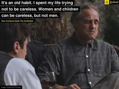"""""""It's an old habit. I spent my life trying not to be careless. Women and children can be careless, but not men."""" - Don Corleone from Tv Quotes, Movie Quotes, Best Quotes, Funny Quotes, Qoutes, Godfather Quotes, Godfather Movie, Gangster Quotes, Badass Quotes"""