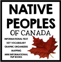 Native Peoples of Canada: Informational Text, Key Vocabulary, Graphic Organizers, Mapping, and Mini Informational Flip Book Project!  A great addition to your Social Studies Curriculum!