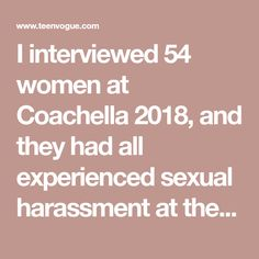 I interviewed 54 women at Coachella 2018, and they had all experienced sexual harassment at the festival.