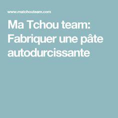 Ma Tchou team: Fabriquer une pâte autodurcissante