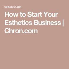 How to Start Your Esthetics Business   Chron.com