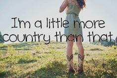 im a little more country than that<3