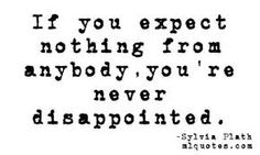 sylvia plath quote - sadly this is so true. I set low expectations for people. Poetry Quotes, Words Quotes, Me Quotes, Funny Quotes, Sayings, Typewriter Series, Great Quotes, Quotes To Live By, Inspirational Quotes
