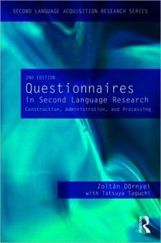 Questionnaires in second language research : construction, administration, and processing / Zoltán Dörnyei ; with contributions from Tatsuya Taguchi - New York : Routledge, 2010