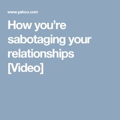 How you're sabotaging your relationships [Video]