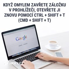 Užitečná klávesová zkratka pro znovuotevření záložky v prohlížeči - CTRL + SHIFT + T (CMD + SHIFT + T)