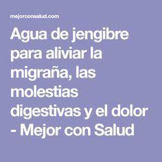 Agua de jengibre para aliviar la migraña, las molestias digestivas y el dolor - Mejor con Salud