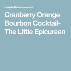 Cranberry Orange Bourbon Cocktail- The Little Epicurean