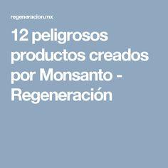 12 peligrosos productos creados por Monsanto - Regeneración