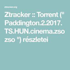 """Ztracker :: Torrent ("""" Paddington.2.2017.TS.HUN.cinema.zsozso """") részletei"""